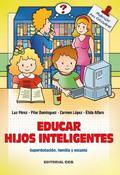 EDUCAR HIJOS INTELIGENTES : SUPERDOTACIÓN, FAMILIA Y ESCUELA