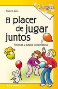 EL PLACER DE JUGAR JUNTOS : TÉCNICAS Y JUEGOS COOPERATIVOS