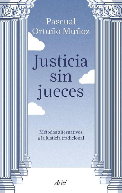 JUSTICIA SIN JUECES. MÉTODOS ALTERNATIVOS A LA JUSTICIA TRADICIONAL