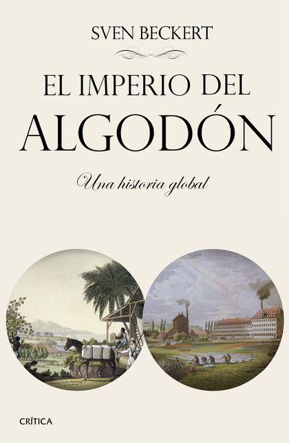 EL IMPERIO DEL ALGODÓN. EL ROSTRO OCULTO DE LA CIVILIZACIÓN INDUSTRIAL