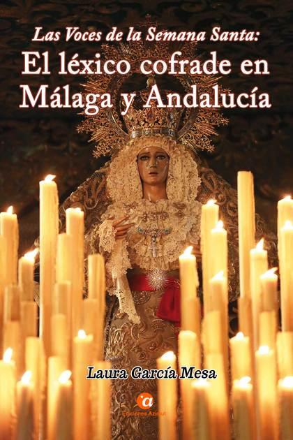 LAS VOCES DE LA SEMANA SANTA: EL LÉXICO COFRADE EN MÁLAGA Y ANDALUCÍA.
