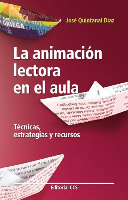 LA ANIMACIÓN LECTORA EN EL AULA : TÉCNICAS, ESTRATEGIAS Y RECURSOS
