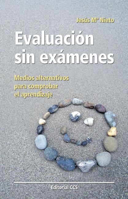EVALUACIÓN SIN EXÁMENES : MEDIOS ALTERNATIVOS PARA COMPROBAR EL APRENDIZAJE