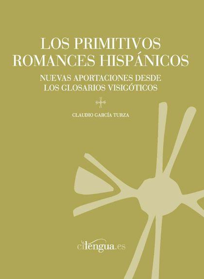 LOS PRIMITIVOS ROMANCES HISPÁNICOS : NUEVAS APORTACIONES DESDE LOS GLOSARIOS VISIGÓTICOS