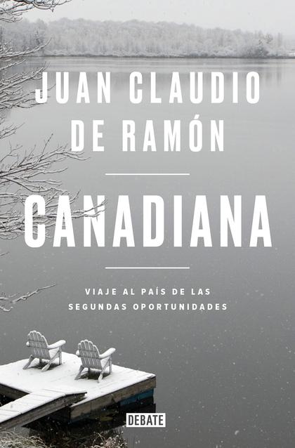 CANADIANA. VIAJE AL PAÍS DE LAS SEGUNDAS OPORTUNIDADES
