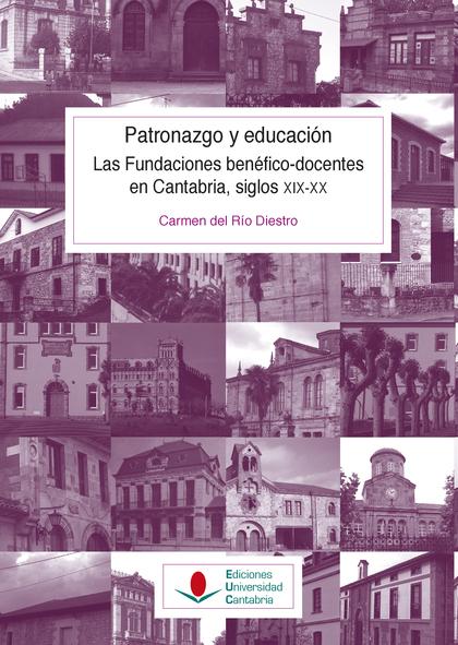 PATRONAZGO Y EDUCACIÓN. LAS FUNDACIONES BENÉFICO-DOCENTES EN CANTABRIA, SIGLOS X