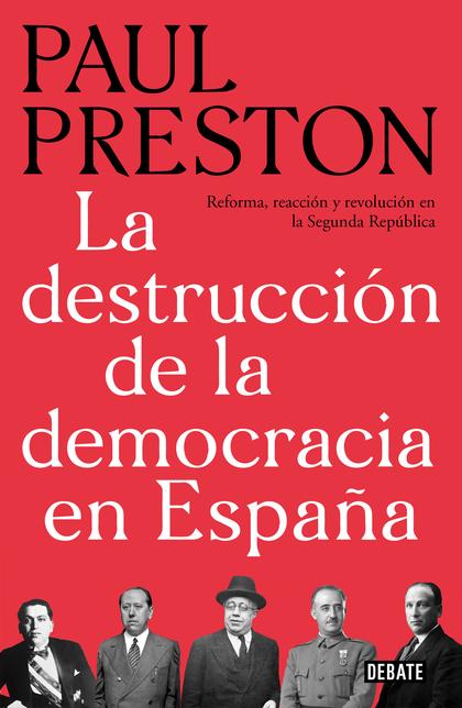 LA DESTRUCCIÓN DE LA DEMOCRACIA EN ESPAÑA. REFORMA, REACCIÓN Y REVOLUCIÓN EN LA SEGUNDA REPÚBLI