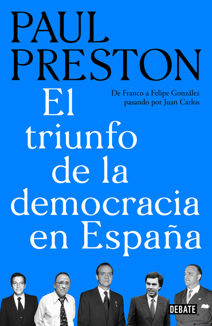 EL TRIUNFO DE LA DEMOCRACIA EN ESPAÑA. DE FRANCO A FELIPE GONZÁLEZ PASANDO POR JUAN CARLOS