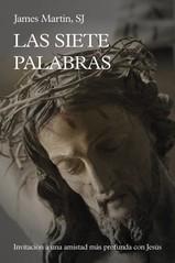 SIETE PALABRAS, LAS. INVITACION A UNA AMISTAD MAS PROFUNDA CON JESUS