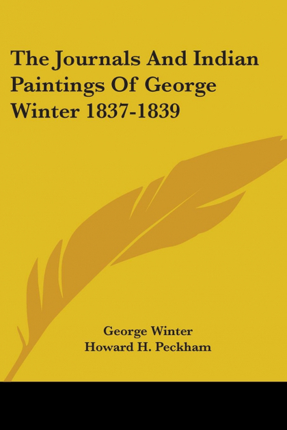 THE JOURNALS AND INDIAN PAINTINGS OF GEORGE WINTER 1837-1839