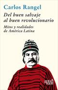 DEL BUEN SALVAJE AL BUEN REVOLUCIONARIO : MITOS Y REALIDADES DE AMÉRICA LATINA