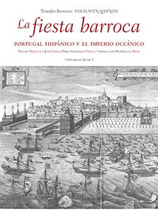 LA FIESTA BARROCA. PORTUGAL HISPÁNICO Y EL IMPERIO OCEÁNICO..