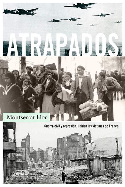 ATRAPADOS. GUERRA CIVIL Y REPRESIÓN. HABLAN LAS VÍCTIMAS DE FRANCO