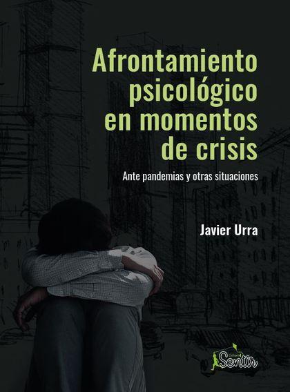 AFRONTAMIENTO PSICOLÓGICO EN MOMENTOS DE CRISIS. ANTE PANDEMIAS Y OTRAS SITUACIONES