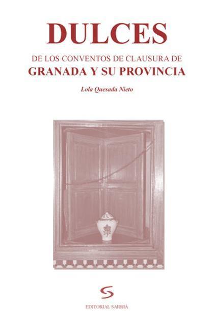 Dulces de los conventos de clausura de Granada y su provincia