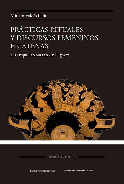 PRÁCTICAS RITUALES Y DISCURSOS FEMENINOS EN ATENAS. LOS ESPACIOS SACROS DE LA GYNE