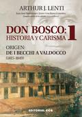 DON BOSCO : HISTORIA Y CARISMA 1 : ORIGEN. DE I BECCHI A VALDOCCO, 1815-1849