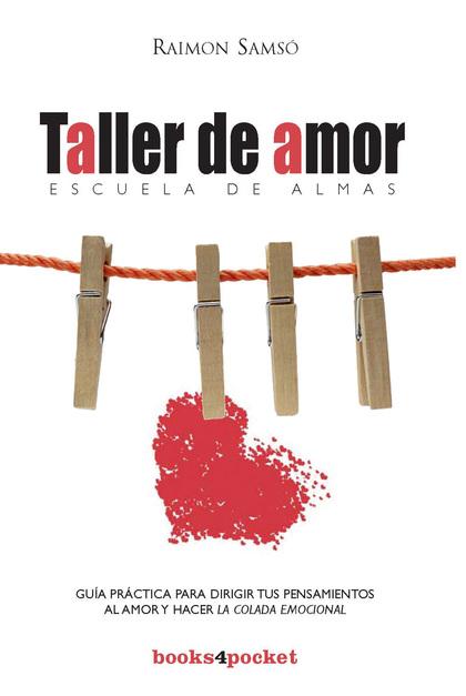 TALLER DE AMOR : GUÍA PRÁCTICA PARA DIRIGIR TUS PENSAMIENTOS AL AMOR Y HACER ´LA COLADA EMOCION