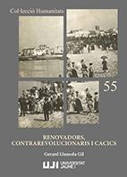 RENOVADORS, CONTRAREVOLUCIONARIS I CACICS.. LIBERALS I CONSERVADORS A CASTELLÓ EN EL TRÀNSIT DE