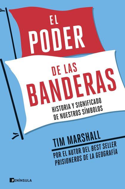 EL PODER DE LAS BANDERAS. HISTORIA Y SIGNIFICADO DE NUESTROS SÍMBOLOS