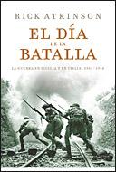 EL DÍA DE LA BATALLA : LA GUERRA EN SICILIA Y EN ITALIA, 1943-1944