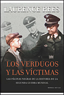 LOS VERDUGOS Y LAS VÍCTIMAS : LAS PÁGINAS NEGRAS DE LA HISTORIA DE LA SEGUNDA GUERRA MUNDIAL