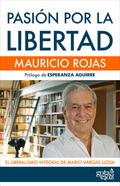 PASIÓN POR LA LIBERTAD. EL LIBERALISMO INTEGRAL DE MARIO VARGAS LLOSA