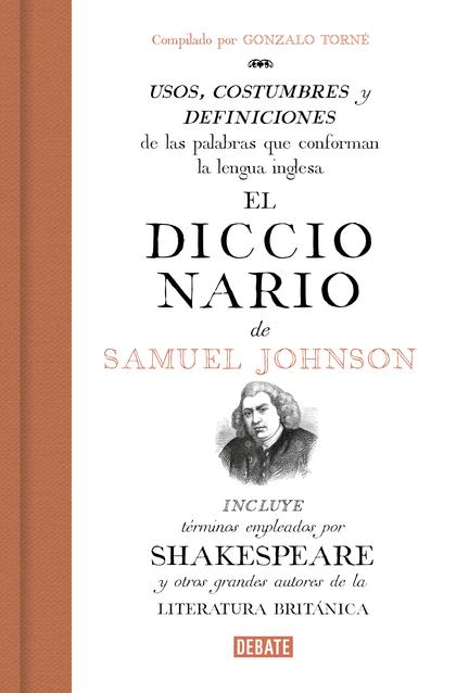 EL DICCIONARIO DE SAMUEL JOHNSON. USOS, COSTUMBRES Y DEFINICIONES DE LAS PALABRAS QUE CONFORMAN