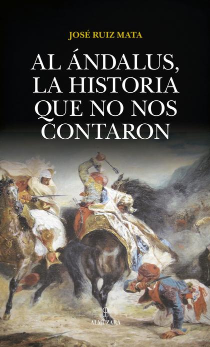 AL ÁNDALUS, LA HISTORIA QUE NO NOS CONTARON.
