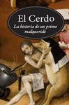 EL CERDO. HISTORIA DE UN PRIMO MALQUERIDO. HISTORIA DE UN PRIMO MALQUERIDO