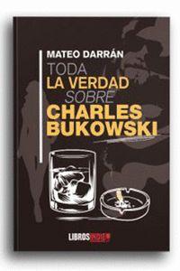 TODA LA VERDAD SOBRE CHARLES BUKOWSKI