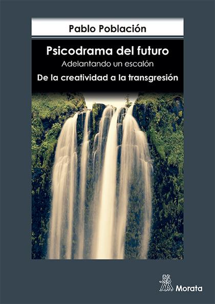PSICODRAMA DEL FUTURO. ADELANTANDO UN ESCALÓN. DE LA CREATIVIDAD A LA TRANSGRESI
