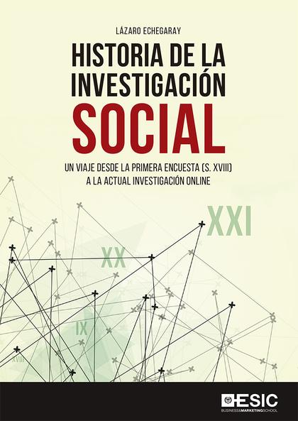 HISTORIA DE LA INVESTIGACION SOCIAL. UN VIAJE DESDE LA PRIMERA ENCUESTA (S. XVIII) A LA ACTUAL