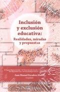 INCLUSIÓN Y EXCLUSIÓN EDUCATIVA. REALIDADES, MIRADAS Y PROPUESTAS