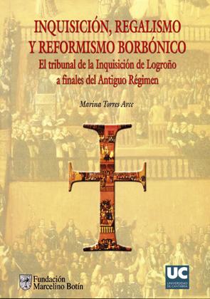 INQUISICIÓN, REGALISMO Y REFORMISMO BORBÓNICO: EL TRIBUNAL DE LA INQUISICIÓN DE LOGROÑO A FINAL