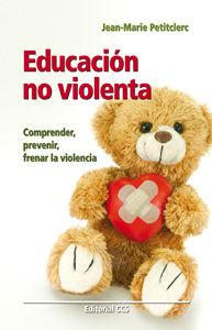EDUCACIÓN NO VIOLENTA : COMPRENDER, PREVENIR, FRENAR LA VIOLENCIA