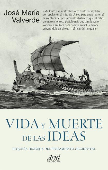 VIDA Y MUERTE DE LAS IDEAS. PEQUEÑA HISTORIA DEL PENSAMIENTO OCCIDENTAL