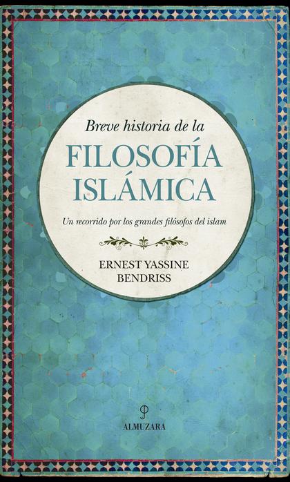HISTORIA DE LA FILOSOFÍA ISLÁMICA. UN RECORRIDO POR LOS GRANDES FILÓSOFOS DEL ISLAM