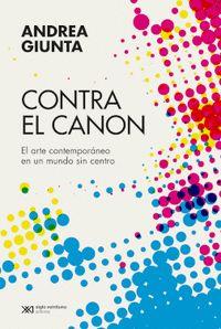 CONTRA EL CANON ARTE CONTEMPORANEO EN UN MUNDO SIN CENTRO