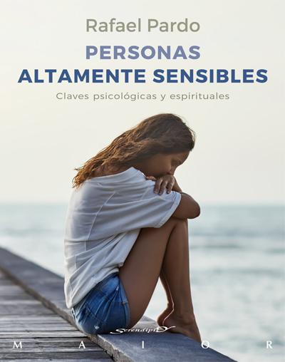 PERSONAS ALTAMENTE SENSIBLES. CLAVES PSICOLÓGICAS Y ESPIRITUALES