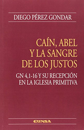 CAÍN, ABEL Y LA SANGRE DE LOS JUSTOS. GN 4,1-16 Y SU RECEPCIÓN EN LA IGLESIA PRIMITIVA