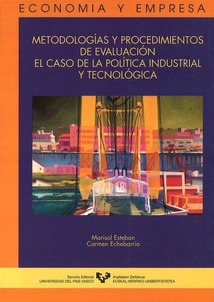 METODOLOGÍAS Y PROCEDIMIENTOS DE EVALUACIÓN : EL CASO DE LA POLÍTICA INDUSTRIAL Y TECNOLÓGICA