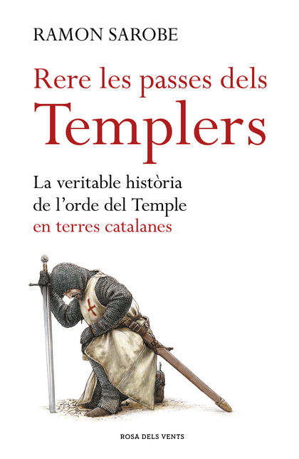 RERE LES PASSES DELS TEMPLERS. LA VERITABLE HISTÒRIA DE L´ORDRE DEL TEMPLE EN TERRES CATALANES