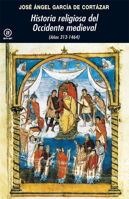 HISTORIA RELIGIOSA DEL OCCIDENTE MEDIEVAL : AÑOS 313-1464