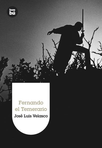 FERNANDO EL TEMERARIO.