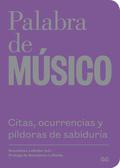 PALABRA DE MÚSICO. CITAS, OCURRENCIAS Y PÍLDORAS DE SABIDURÍA