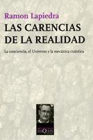 LAS CARENCIAS DE LA REALIDAD: LA CONCIENCIA, EL UNIVERSO Y LA MECÁNICA CUÁNTICA