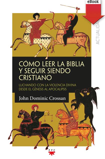 CÓMO LEER LA BIBLIA Y SEGUIR SIENDO CRISTIANO (EBOOK-EPUB).