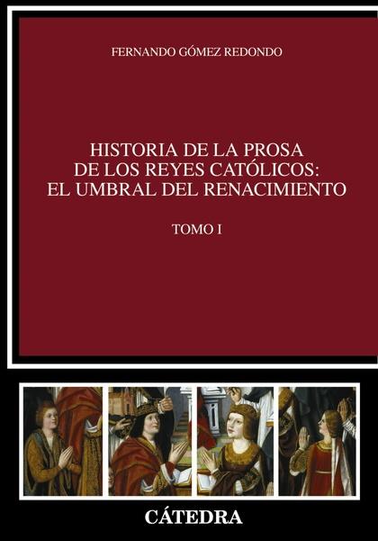 HISTORIA DE LA PROSA DE LOS REYES CATÓLICOS: EL UMBRAL DEL RENACIMIENTO. TOMO I.