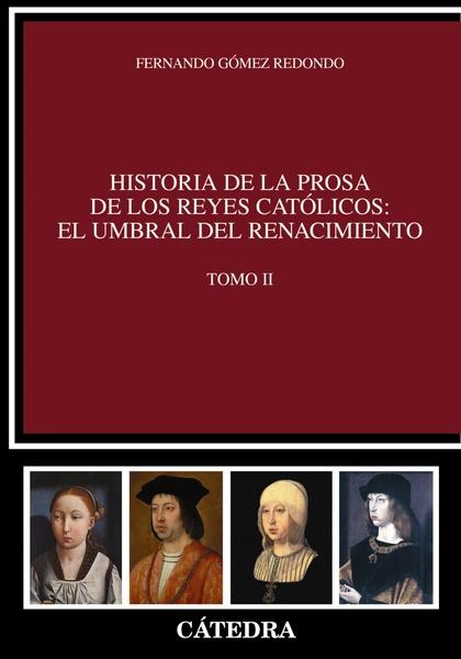 HISTORIA DE LA PROSA DE LOS REYES CATÓLICOS: EL UMBRAL DEL RENACIMIENTO. TOMO II.